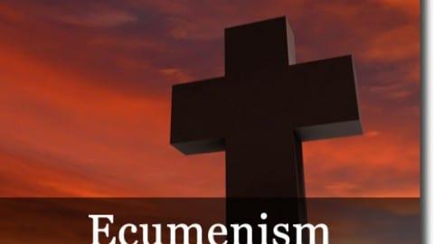 What Is Ecumenism?