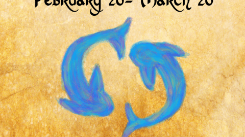 Pisces (February 20- March 20)